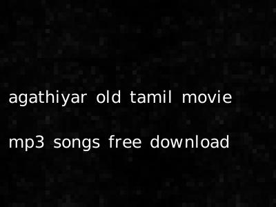 Agathiyar old tamil movie mp3 songs free download | tamil. Oldsongs. In.